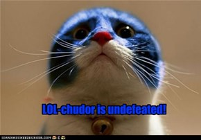 LOL-chudor is undefeated!