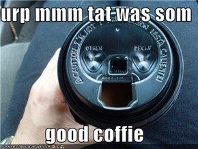 urp mmm tat was som  good coffie