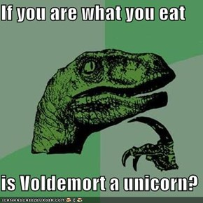 If you are what you eat  is Voldemort a unicorn?