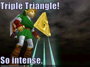 Triple Triangle!   So intense.