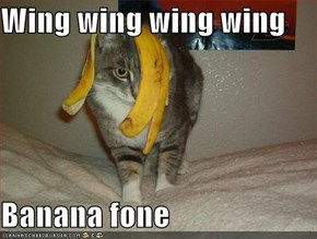 Wing wing wing wing  Banana fone