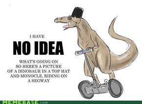 Monocle + Dinosaur + Segway = WIN