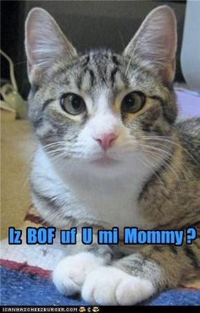 Iz  BOF  uf  U  mi  Mommy ?