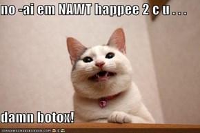 no -ai em NAWT happee 2 c u . . .  damn botox!