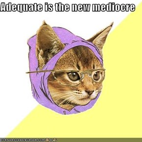Adequate is the new mediocre