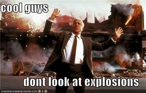cool guys  dont look at explosions