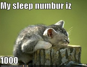 My sleep numbur iz  1000