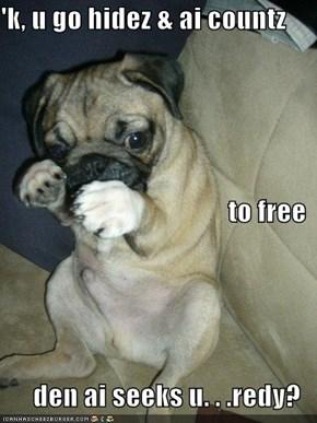 'k, u go hidez & ai countz to free den ai seeks u. . .redy?