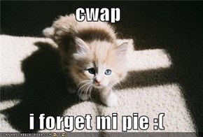 cwap  i forget mi pie :(