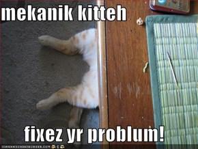 mekanik kitteh  fixez yr problum!