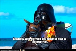 Apparently, Vader enjoys his pina coladas as much as the next person.