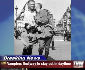 Breaking News - Vampires find way to stay out in daytime