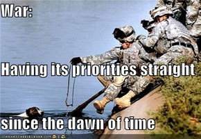 War: Having its priorities straight since the dawn of time