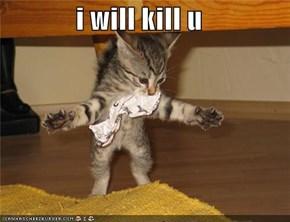 i will kill u