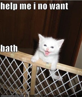 help me i no want  bath