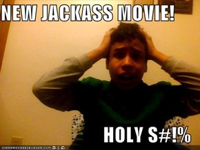 NEW JACKASS MOVIE!  HOLY S#!%