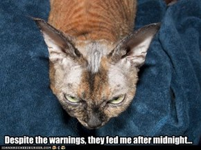 Despite the warnings, they fed me after midnight...