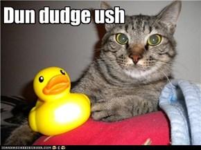 Dun dudge ush