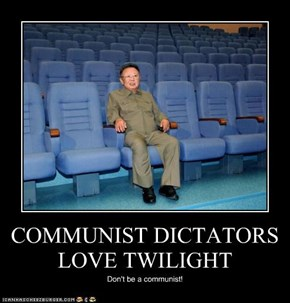 COMMUNIST DICTATORS LOVE TWILIGHT