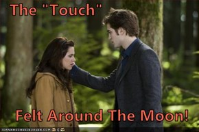 "The ""Touch""  Felt Around The Moon!"