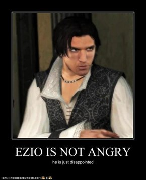 EZIO IS NOT ANGRY