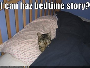 I can haz bedtime story?