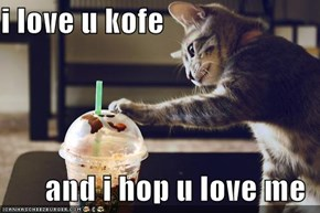 i love u kofe         and i hop u love me
