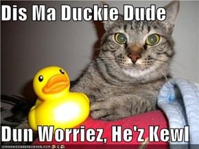 Dis Ma Duckie Dude  Dun Worriez, He'z Kewl