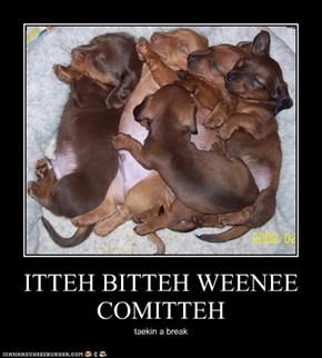 ITTEH BITTEH WEENEE COMITTEH