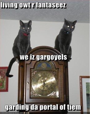 living owt r fantaseez we iz gargoyels garding da portal of tiem