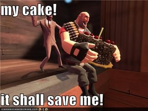 my cake!  it shall save me!