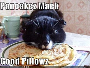 Pancakez Maek   Good Pillowz