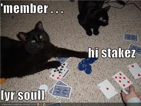 'member . . . hi stakez [yr soul]