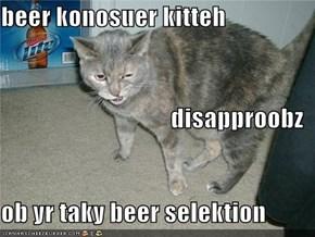 beer konosuer kitteh disapproobz ob yr taky beer selektion