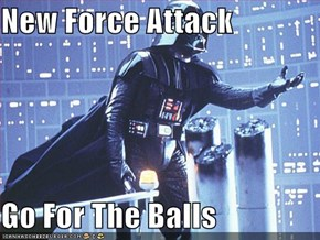 New Force Attack  Go For The Balls