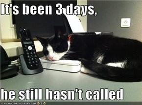 It's been 3 days,  he still hasn't called