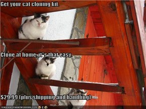"""Get your cat cloning kit. Clone at home, it""""s that easy. $29.99 (plus shipping and handling)"""