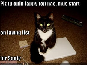Plz tu opin lappy top nao, mus start on lawng list fur Santy