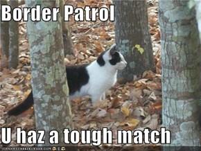 Border Patrol  U haz a tough match