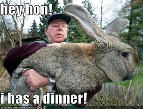 hey hon!  i has a dinner!