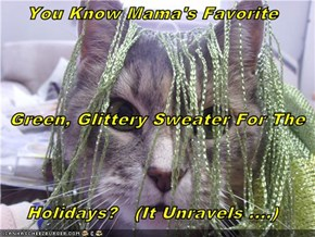 You Know Mama's Favorite   Green, Glittery Sweater For The Holidays?   (It Unravels ....)