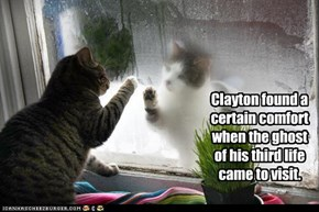 Clayton found a certain comfort when the ghost of his third life came to visit.