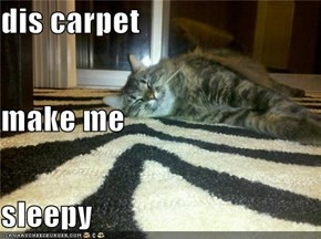 dis carpet make me sleepy