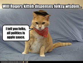 Will Rogers kitteh dispenses folksy wisdom...