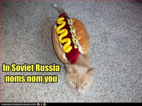 In Soviet Russia noms nom you