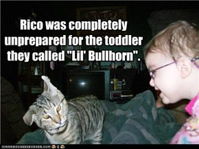 "Rico was completely unprepared for the toddler  they called ""Lil' Bullhorn""."