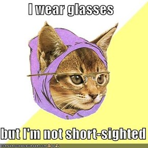 I wear glasses  but I'm not short-sighted