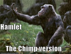 Hamlet The Chimp version