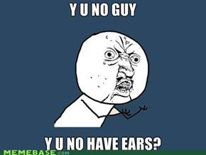 Y U NO Ears