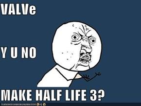 VALVe Y U NO MAKE HALF LIFE 3?